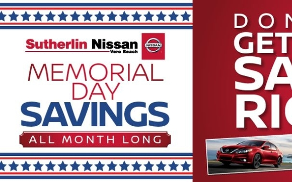 Sutherlin Nissan Vero Beach >> Memorial Day Savings Right Now At Sutherlin Nissan Vero
