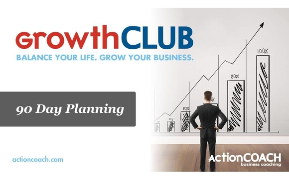 GrowthCLUB 90-Day Plan Workshop by ActionCOACH of Galveston in