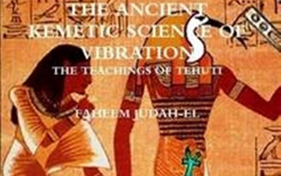 The Ancient Kemetic Science of Vibration by Faheem Judah-El D D  by
